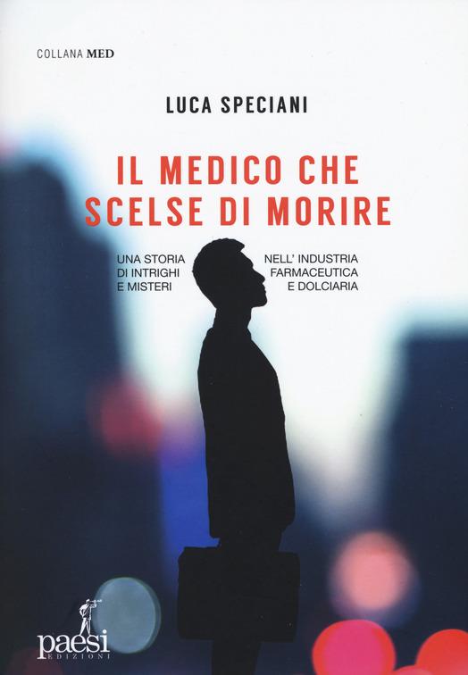 Il Medico che scelse di Morire un libro di LucaSpeciani